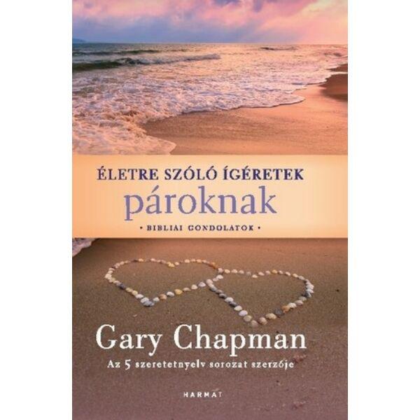 Gary Chapman - Életre szóló ígéretek pároknak