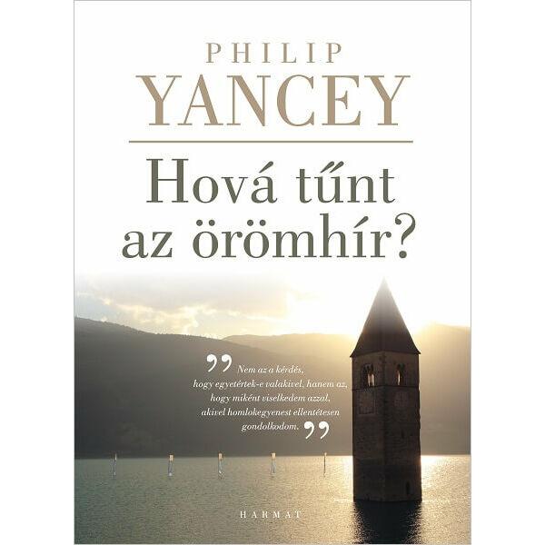Philip Yancey - Hová tűnt az örömhír?