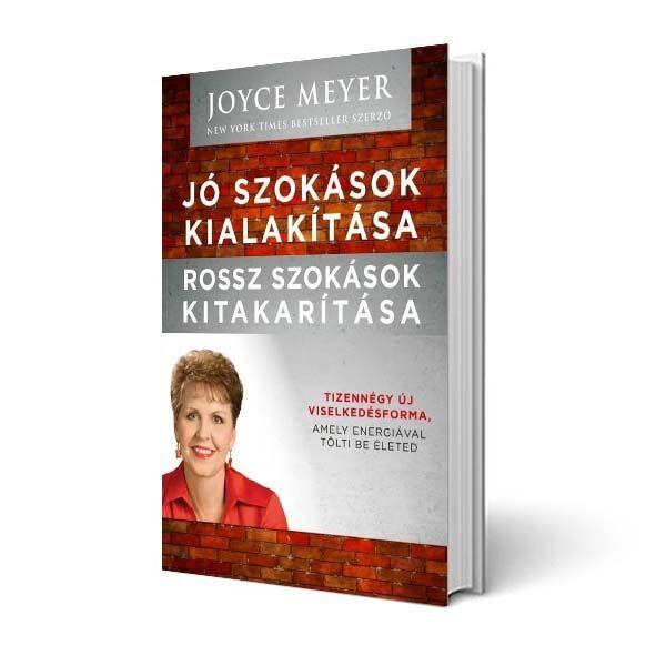 Joyce Meyer - Jó szokások kialakítása, rossz szokások kitakarítása