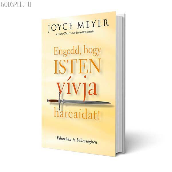 Joyce Meyer - Engedd, hogy Isten vívja harcaidat!